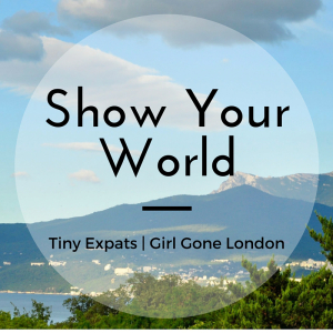 Tiny Expats and Girl gone London Show your world.png